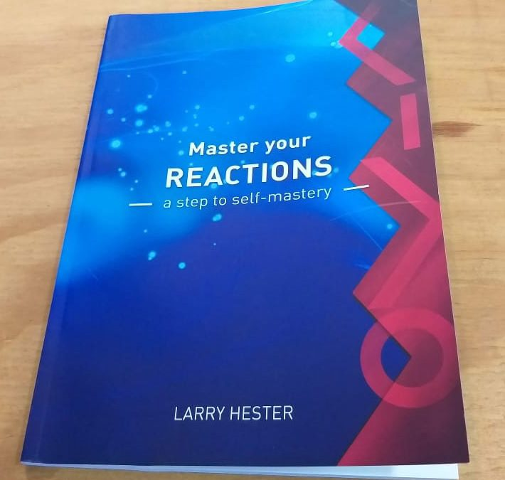 """Master your REACTIONS – a step to self-mastery"" by Larry Hester"
